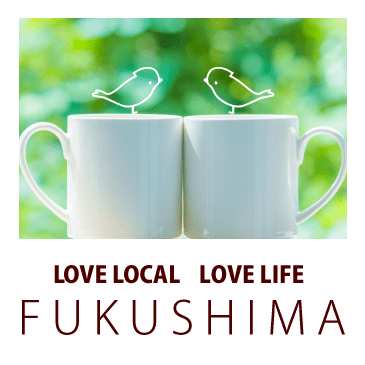 LOVE LOCAL LOVE LIFE FUKUSHIMA
